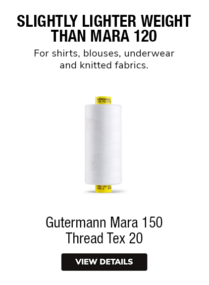 Gutermann Mara 150 Thread Tex 20 SLIGHT LIGHTER WEIGHTTHAN MARA 120 For shirts, blouses, underwearand knitted fabrics.