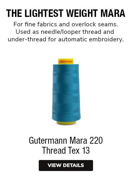 Gutermann Mara 220 Thread Tex 13 THE LIGHTEST MARA For fine fabrics and overlock seams. Used as needle/looper thread and under-thread for automatic embroidery.