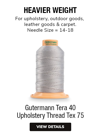 Gutermann Tera 40 Upholstery Thread Tex 75  HEAVIER WEIGHTFor upholstery, outdoor goods, leather goods & carpet. Needle Size = 14-18